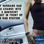 Hubby had her change into a miniskirt in gas station